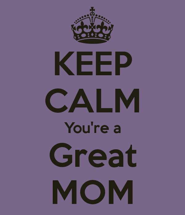 keep-calm-you-re-a-great-mom