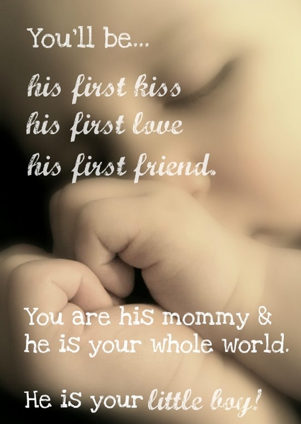Youll-be-his-first-kiss-his-first-love-his-first-friend.-You-are-his-mommy-and-he-is-your-whole-world.-He-is-your-little-boy