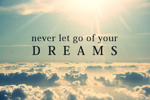 sa nu renunti niciodata la visele tale