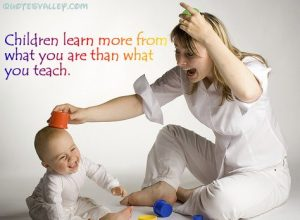 Children learn more from what you are